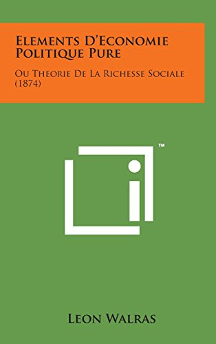9781498143875: Elements D'Economie Politique Pure: Ou Theorie de La Richesse Sociale (1874) (French Edition)