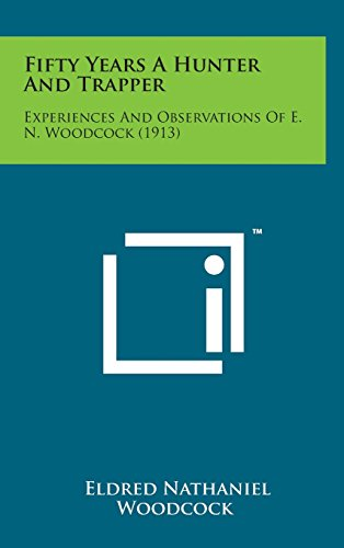 9781498144896: Fifty Years a Hunter and Trapper: Experiences and Observations of E. N. Woodcock (1913)