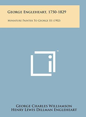 George Engleheart, 1750-1829: Miniature Painter to George: Williamson, George Charles