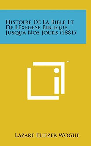 9781498147231: Histoire de La Bible Et de Lexegese Biblique Jusqua Nos Jours (1881) (French Edition)