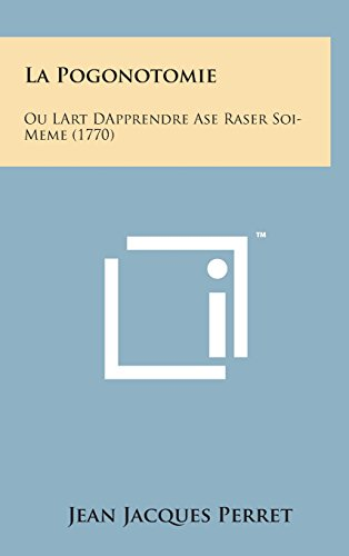9781498150484: La Pogonotomie: Ou Lart Dapprendre ASE Raser Soi-Meme (1770) (French Edition)