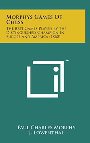 9781498153676: Morphys Games of Chess: The Best Games Played by the Distinguished Champion in Europe and America (1860)