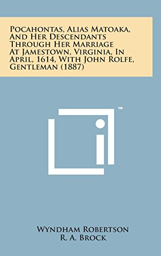 9781498155496: Pocahontas, Alias Matoaka, and Her Descendants Through Her Marriage at Jamestown, Virginia, in April, 1614, with John Rolfe, Gentleman (1887)