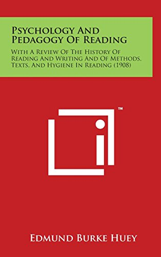 9781498156011: Psychology and Pedagogy of Reading: With a Review of the History of Reading and Writing and of Methods, Texts, and Hygiene in Reading (1908)