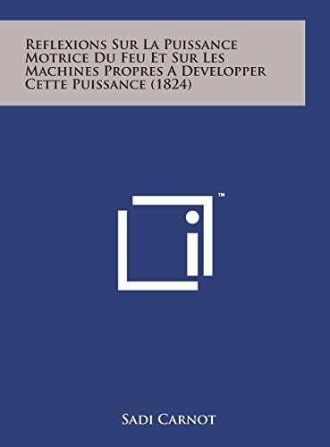 9781498156417: Reflexions Sur La Puissance Motrice Du Feu Et Sur Les Machines Propres a Developper Cette Puissance (1824)