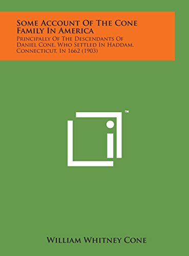 9781498157964: Some Account of the Cone Family in America: Principally of the Descendants of Daniel Cone, Who Settled in Haddam, Connecticut, in 1662 (1903)
