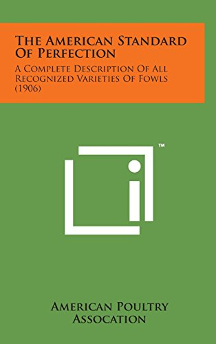 9781498159272: The American Standard of Perfection: A Complete Description of All Recognized Varieties of Fowls (1906)