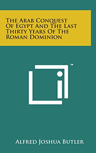 9781498159524: The Arab Conquest of Egypt and the Last Thirty Years of the Roman Dominion