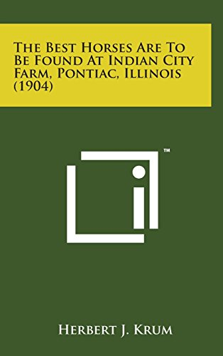 9781498160292: The Best Horses Are to Be Found at Indian City Farm, Pontiac, Illinois (1904)