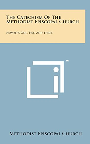 9781498161046: The Catechism of the Methodist Episcopal Church: Numbers One, Two and Three