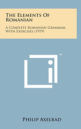 9781498162814: The Elements of Romanian: A Complete Romanian Grammar, with Exercises (1919)