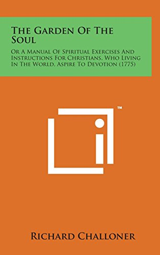 9781498163668: The Garden of the Soul: Or a Manual of Spiritual Exercises and Instructions for Christians, Who Living in the World, Aspire to Devotion (1775)