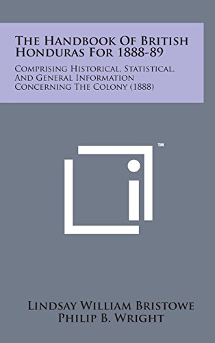9781498164139: The Handbook of British Honduras for 1888-89: Comprising Historical, Statistical. and General Information Concerning the Colony (1888)