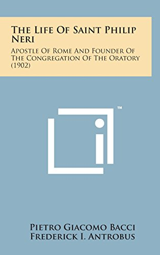 9781498166676: The Life of Saint Philip Neri: Apostle of Rome and Founder of the Congregation of the Oratory (1902)