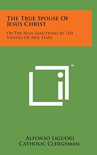 9781498171892: The True Spouse of Jesus Christ: Or the Nun Sanctified by the Virtues of Her State