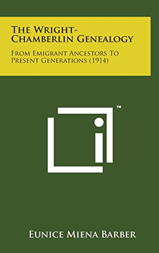 9781498172769: The Wright-Chamberlin Genealogy: From Emigrant Ancestors to Present Generations (1914)