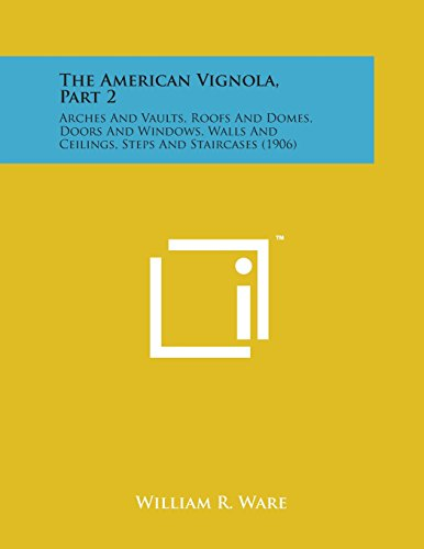 9781498176859: The American Vignola, Part 2: Arches and Vaults, Roofs and Domes, Doors and Windows, Walls and Ceilings, Steps and Staircases (1906)