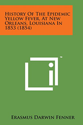 9781498179195: History of the Epidemic Yellow Fever, at New Orleans, Louisiana in 1853 (1854)