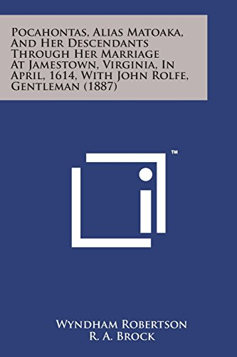 9781498179720: Pocahontas, Alias Matoaka, and Her Descendants Through Her Marriage at Jamestown, Virginia, in April, 1614, with John Rolfe, Gentleman (1887)