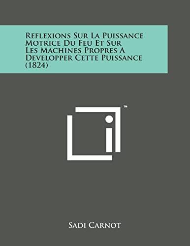 9781498180795: Reflexions Sur La Puissance Motrice Du Feu Et Sur Les Machines Propres a Developper Cette Puissance (1824)