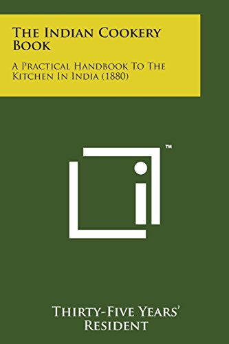 The Indian Cookery Book: A Practical Handbook: Thirty-Five Years' Resident
