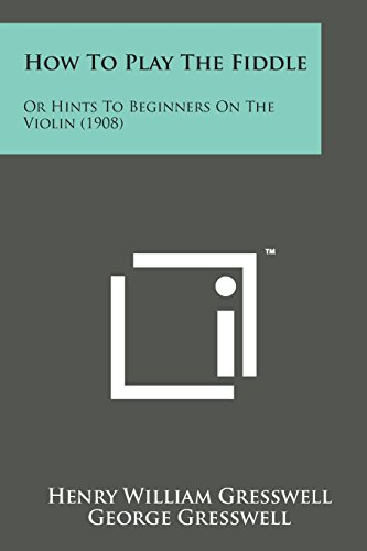 9781498182584: How to Play the Fiddle: Or Hints to Beginners on the Violin (1908)