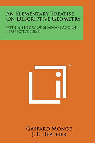 9781498183895: An Elementary Treatise on Descriptive Geometry: With a Theory of Shadows and of Perspective (1851)