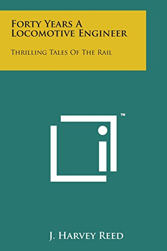 Forty Years a Locomotive Engineer: Thrilling Tales: Reed, J. Harvey