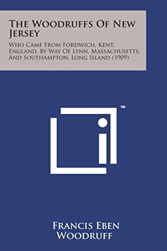 9781498185417: The Woodruffs of New Jersey: Who Came from Fordwich, Kent, England, by Way of Lynn, Massachusetts, and Southampton, Long Island (1909)