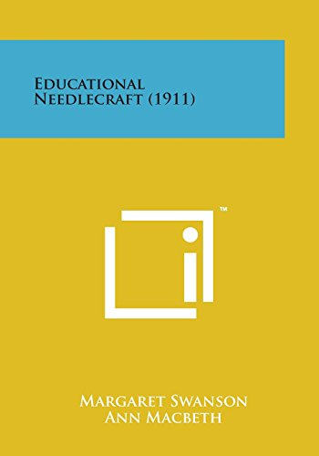 Educational Needlecraft (1911) (Paperback): Margaret Swanson, Ann