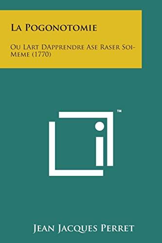 9781498186391: La Pogonotomie: Ou Lart Dapprendre ASE Raser Soi-Meme (1770) (French Edition)