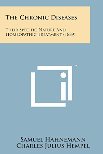 9781498187091: The Chronic Diseases: Their Specific Nature and Homeopathic Treatment (1889)