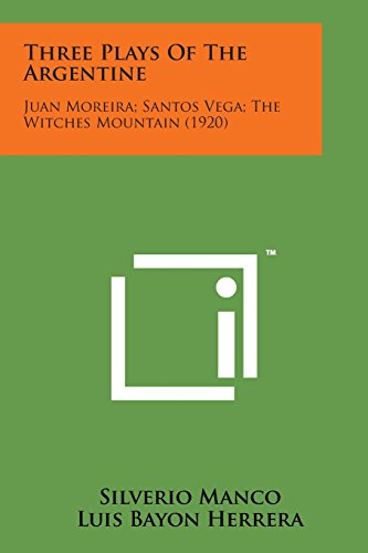 Three Plays of the Argentine: Juan Moreira;: Silverio Manco, Luis