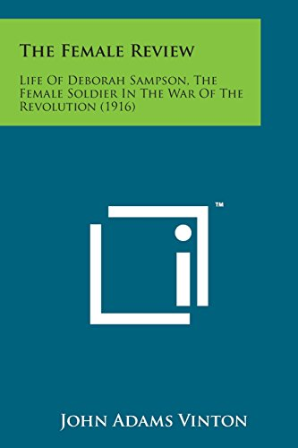 9781498188487: The Female Review: Life of Deborah Sampson, the Female Soldier in the War of the Revolution (1916)