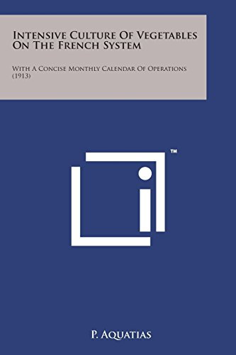 9781498189613: Intensive Culture of Vegetables on the French System: With a Concise Monthly Calendar of Operations (1913)