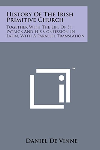 9781498191203: History of the Irish Primitive Church: Together with the Life of St. Patrick and His Confession in Latin, with a Parallel Translation