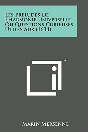 9781498191210: Les Preludes de Lharmonie Universelle Ou Questions Curieuses Utiles Aux (1634) (French Edition)