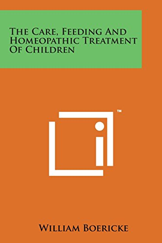 9781498191401: The Care, Feeding and Homeopathic Treatment of Children
