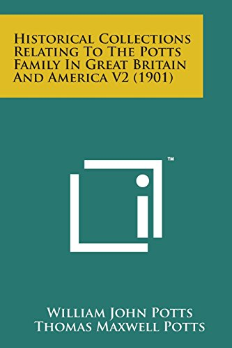 Historical Collections Relating to the Potts Family: Potts, William John