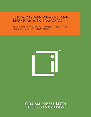 9781498193634: The Scots Men-At-Arms, and Life Guards in France V2: From Their Formation Until Their Final Dissolution, 1418-1830 (1882)