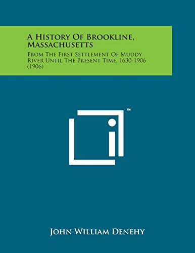 A History of Brookline, Massachusetts: From the: Denehy, John William