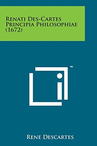 9781498193986: Renati Des-Cartes Principia Philosophiae (1672) (Latin Edition)