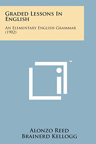 9781498195706: Graded Lessons in English: An Elementary English Grammar (1902)