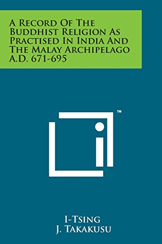 9781498197083: A Record of the Buddhist Religion as Practised in India and the Malay Archipelago A.D. 671-695