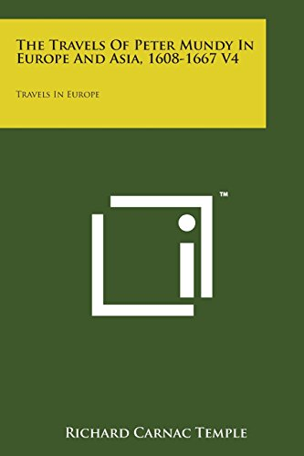9781498199209: The Travels of Peter Mundy in Europe and Asia, 1608-1667 V4: Travels in Europe