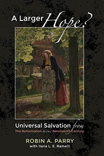 A Larger Hope?, Volume 2: Universal Salvation: Robin A Parry,