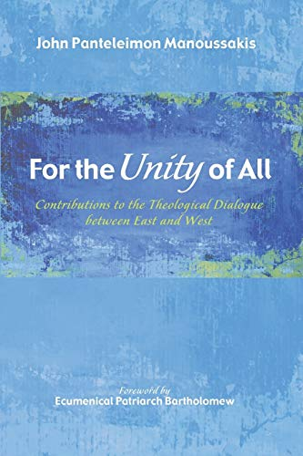 9781498200424: For the Unity of All: Contributions to the Theological Dialogue between East and West