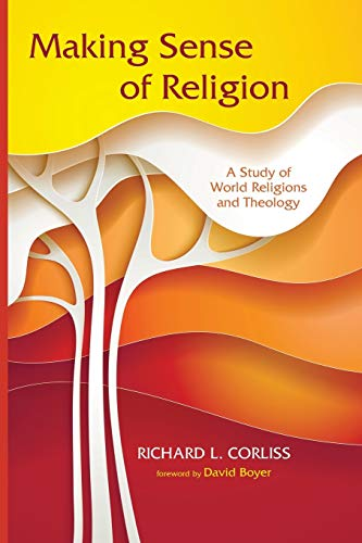 Making Sense of Religion: A Study of World Religions and Theology: Corliss, Richard L.
