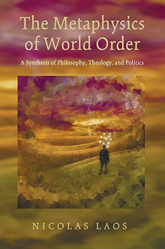 The Metaphysics of World Order: A Synthesis: Laos, Nicolas