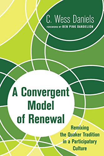 A Convergent Model of Renewal: Remixing the Quaker Tradition in a Participatory Culture: Daniels, C...